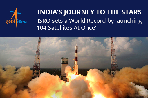 India's Journey to the Stars: 'ISRO sets a World Record by launching 104 Satellites At Once'