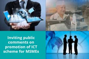 Inviting public comments on promotion of ICT scheme for MSMEs